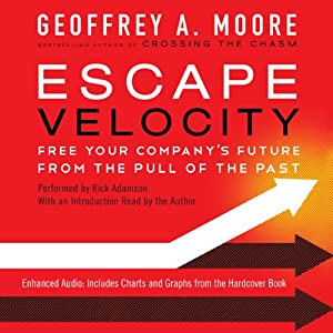 Escape Velocity: Free Your Company's Future from the Pull of the Past | [Geoffrey A. Moore]
