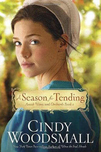 A Season for Tending: Book One in the Amish Vines and Orchards Series, Woodsmall, Cindy