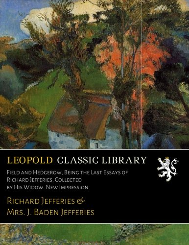 field-and-hedgerow-being-the-last-essays-of-richard-jefferies-collected-by-his-widow-new-impression