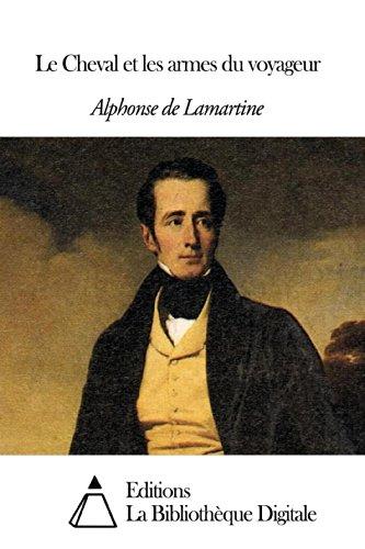 Alphonse de Lamartine - Le Cheval et les armes du voyageur (French Edition)