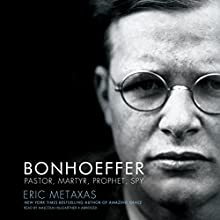 Bonhoeffer: Pastor, Martyr, Prophet, Spy (       UNABRIDGED) by Eric Metaxas Narrated by Malcolm Hillgartner