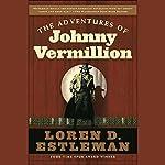 The Adventures of Johnny Vermillion   Loren D. Estleman