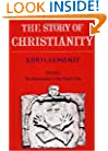 The Story of Christianity: Volume Two - The Reformation to the Present Day