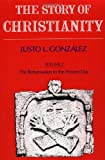 The Story of Christianity: Volume Two - The Reformation to the Present Day (0060633166) by Gonzalez, Justo L.