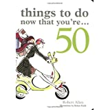 Things to Do Now That You're...50 ~ Robert Allen
