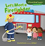 img - for Let's Meet a Firefighter (Cloverleaf Books - Community Helpers) book / textbook / text book