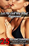img - for Let Me Tell You What Happened: 25 Sex Encounters As Told by the Woman Involved book / textbook / text book