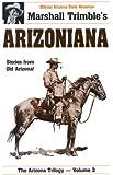 Arizoniana: Stories from Old Arizona (Trimble, Marshall. Arizona Trilogy, V. 3.)
