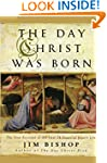 The Day Christ Was Born: The True Acc...