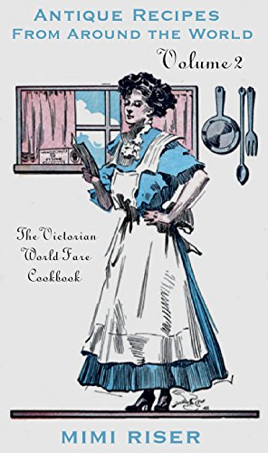 The Victorian World Fare Cookbook, Volume 2: Antique Recipes from Around the World (Victorian Cookery) (Victorian Recipes compare prices)