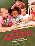 Building Struggling Students Higher Level Literacy: Practical Ideas, Powerful Solutions