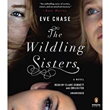 The Wildling Sisters Audiobook by Eve Chase Narrated by Clare Corbett, Emilia Fox