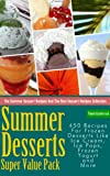 Summer Desserts Super Value Pack - 450 Recipes For Frozen Desserts Like Ice Cream, Ice Pops, Frozen Yogurt and More (The Summer Dessert Recipes And The Best Dessert Recipes Collection Book 13)