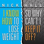 I Know How to Lose Weight so Why Can't I Keep It Off? | Nick Hall