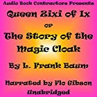 Queen Zixi of Ix: The Story of the Magic Cloak Hörbuch von L. Frank Baum Gesprochen von: Flo Gibson