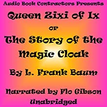 Queen Zixi of Ix: The Story of the Magic Cloak Audiobook by L. Frank Baum Narrated by Flo Gibson