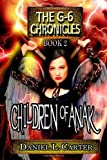 Children of Anak: The G-6 Chronicles: The Unwanted Trilogy (Volume 2)
