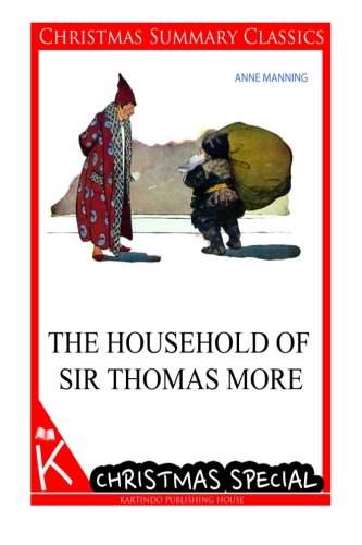 The Household of Sir Thomas More [Christmas Summary Classics]