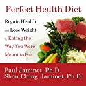 Perfect Health Diet: Regain Health and Lose Weight by Eating the Way You Were Meant to Eat Audiobook by Paul Jaminet, Shou-Ching Jaminet Narrated by John Pruden