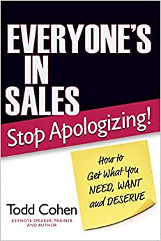 Everyone's In Sales-Stop Apologizing! How To Get What You NEED, WANT, And DESERVE!
