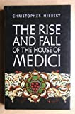 Rise and Fall of the House of Medici Christopher Hibbert