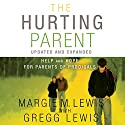 The Hurting Parent: Help for Parents of Prodigal Sons and Daughters Audiobook by Margie M. Lewis, Gregg Lewis Narrated by Rebecca Rogers, Hewitt James
