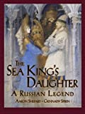 The Sea King's Daughter: A Russian Legend (15th Anniversary Edition)