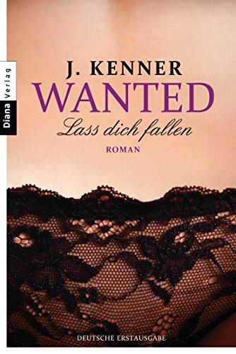 J. Kenner - Wanted (3): Lass dich fallen: Roman