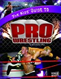 img - for The Kids' Guide to Pro Wrestling (Kids' Guides) book / textbook / text book