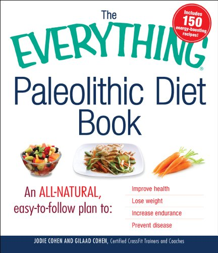 The Everything Paleolithic Diet Book: An All-Natural, Easy-to-Follow Plan to Improve Health, Lose Weight, Increase Endurance, and Prevent Disease (Everything Series)