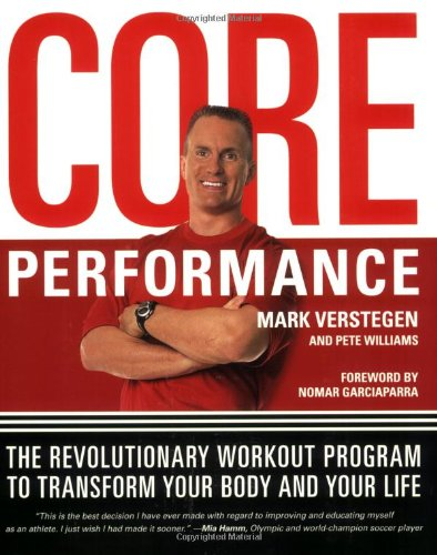 The Core Performance: The Revolutionary Workout Program to Transform Your Body & Your Life