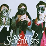 With Love and Sqaulor We Are Scientists
