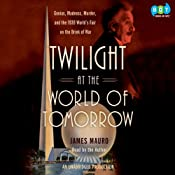 Twilight at the World of Tomorrow: Genius, Madness, Murder, and the 1939 World's Fair on the Brink of War | [James Mauro]