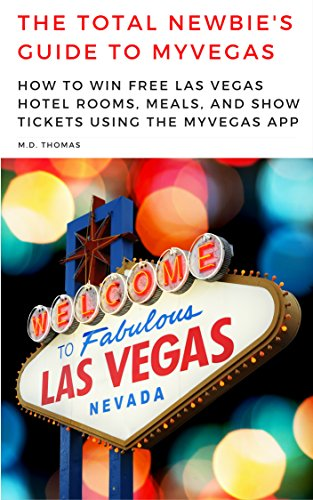 The Total Newbie's Guide to MyVegas: How to Win Free Las Vegas Hotel Rooms, Meals, and Show Tickets Using the MyVegas App (Free Hotel D compare prices)