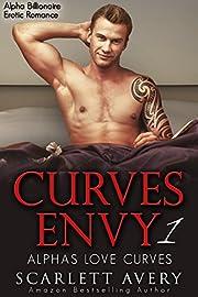 Curves Envy - Alphas Love Curves: Billionaire Erotic Romance (Alpha Male Billionaire Romance Series Book 1)