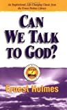 Can We Talk To God (Science of Mind Series)