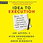 Idea to Execution: How to Optimize, Automate, and Outsource Everything in Your Business | Ari Meisel,Nick Sonnenberg