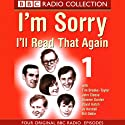 I'm Sorry, I'll Read That Again: Volume One Radio/TV von BBC Audiobooks Gesprochen von: Full Cast