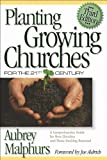 Planting Growing Churches for the Twenty-First Century: A Comprehensive Guide for New Churches and Those Desiring Renewal (0801062950) by Aubrey Malphurs