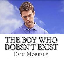 The Boy Who Doesn't Exist | Livre audio Auteur(s) : Erin Moberly Narrateur(s) : Andrew Davenport