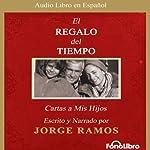 El Regalo del Tiempo: Cartas a Mis Hijos [The Gift of Time: Letters to My Children] | Jorge Ramos