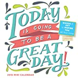 Today is Going To Be A Great Day! 2015 Mini Wall Calendar