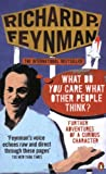 Richard P Feynman 'What Do You Care What Other People Think?': Further Adventures of a Curious Character
