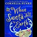 When Santa Fell to Earth (       UNABRIDGED) by Cornelia Funke Narrated by Cornelia Funke