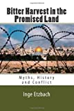 Inge Etzbach Bitter Harvest in the Promised Land: Myths, History and Conflict