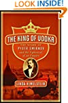 The King Of Vodka: The Story of Pyotr...
