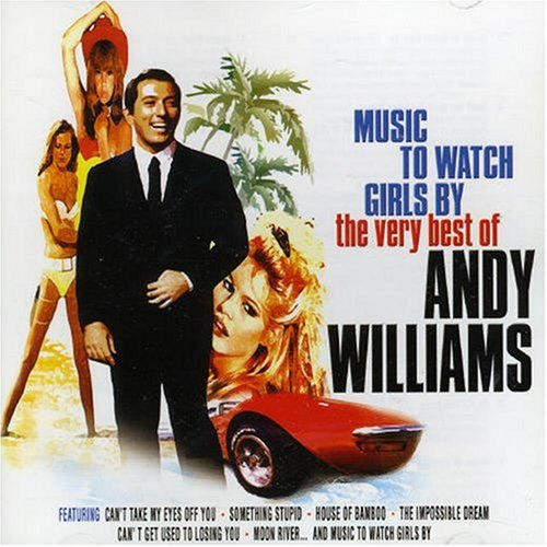 Andy Williams - Music To Watch Girls By - The Very Best Of - Zortam Music