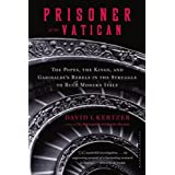 Prisoner of the Vatican: The Popes, the Kings, and Garibaldi's Rebels in the Struggle to Rule Modern Italy ~ David I. Kertzer