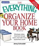 img - for The Everything Organize Your Home Book: Eliminate clutter, set up your home office, and utilize space in your home (Everything ) book / textbook / text book