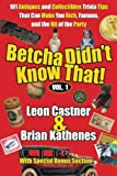 Betcha Didn t Know That!  101 Antiques and Collectibles Trivia Tips (Volume)